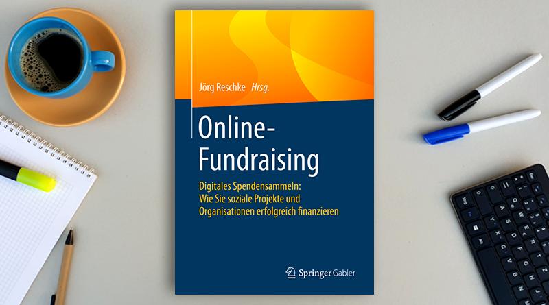 Online-Fundraising. Digitales Spendensammeln. Wie Sie soziale Projekte und Organisationen erfolgreich finanzieren